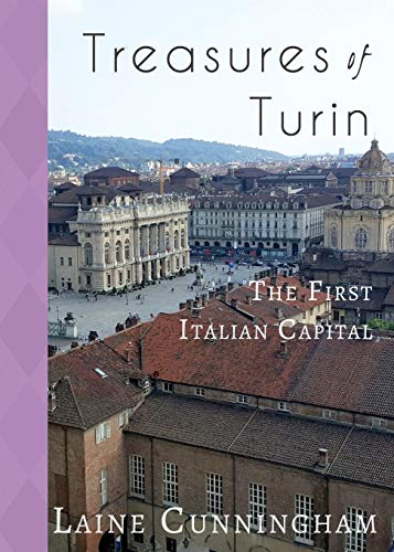 Treasures of Turin: The First Italian Capital