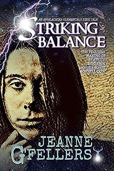 Striking Balance: The Peculiar Making of Beatrice Benjamin Sophia Scott Schnell Gow (Appalachian Elementals Book 3) by [Jeanne G'Fellers]