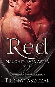 Red (Naughty Ever After Book 1) by [Trista Jaszczak, The Graphics Shed]