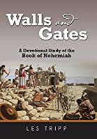 Walls and Gates: A Devotional Study of the Book of Nehemiah