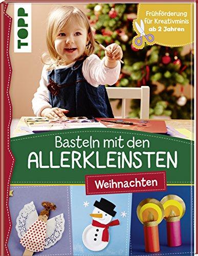 Basteln mit den Allerkleinsten Weihnachten: Weihnachtliche Bastelideen für Kinder ab 2 Jahren. Frühförderung für Kreativminis ab 2 Jahren.