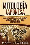 Mitología japonesa: Una fascinante guía del folclore japonés, mitos, cuentos de hadas, yokai,...