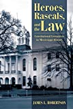 Heroes, Rascals, and the Law: Constitutional Encounters in Mississippi History