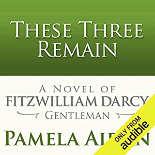 These Three Remain     A Novel of Fitzwilliam Darcy, Gentleman              By:                                                                                                                                 Pamela Aidan                               Narrated by:                                                                                                                                 George Holmes                      Length: 18 hrs and 15 mins     298 ratings     Overall 4.1