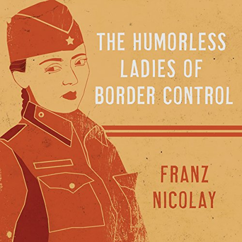 The Humorless Ladies of Border Control audiobook cover art