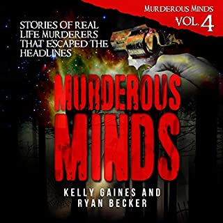 Murderous Minds, Volume 4: Stories of Real Life Murderers that Escaped the Headlines                   By:                                                                                                                                 Kelly Gaines,                                                                                        Ryan Becker                               Narrated by:                                                                                                                                 Darren Marlar                      Length: 2 hrs and 36 mins     Not rated yet     Overall 0.0