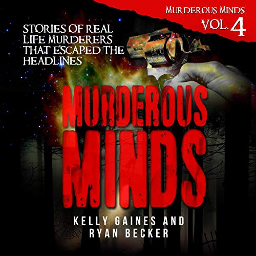 Murderous Minds, Volume 4: Stories of Real Life Murderers that Escaped the Headlines cover art