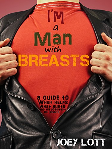 I'm a Man with Breasts (Gynecomastia): A Guide to What Helps, What Hurts, and the Possibility of Peace