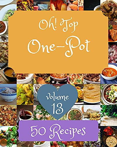 Oh! Top 50 One-Pot Recipes Volume 13: Make Cooking at Home Easier with One-Pot Cookbook! (English Edition)