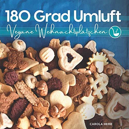 180 Grad Umluft - vegane Weihnachtsplätzchen: Kekse und traditionelles Kleingebäck backen nach Grundrezepten