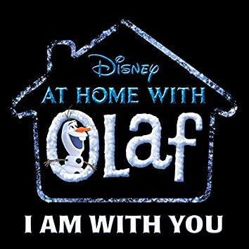 "I Am with You (From ""At Home with Olaf"")"