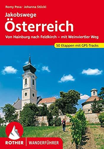 Jakobswege Österreich: Von Hainburg nach Feldkirch – mit Weinviertler Weg. 50 Etappen mit GPS-Tracks (Rother Wanderführer)