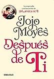 Despues de Ti / After You: La esperada continuacion de Yo Antes de Ti /The Anticipated Continuation of I Before You (Spanish Edition)