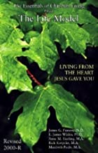 By James G. Friesen Life Model : Living from the Heart Jesus Gave You