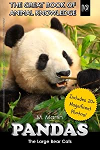 Pandas: The Large Bear Cats (includes 20+ magnificent photos!) (The Great Book of Animal Knowledge) (Volume 10)