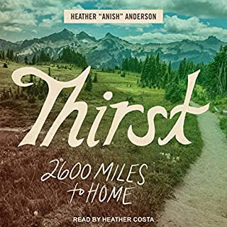 Thirst     2600 Miles to Home              Written by:                                                                                                                                 Heather Anderson                               Narrated by:                                                                                                                                 Heather Costa                      Length: 6 hrs and 3 mins     Not rated yet     Overall 0.0