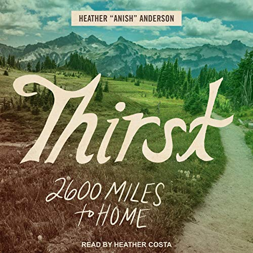 Thirst     2600 Miles to Home              By:                                                                                                                                 Heather Anderson                               Narrated by:                                                                                                                                 Heather Costa                      Length: 6 hrs and 3 mins     65 ratings     Overall 4.5