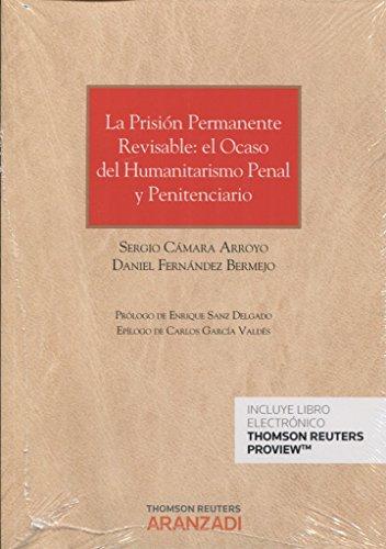 La prisión permanente revisable: el ocaso del humanitarismo penal y penitenciario (Papel + e-book) (Monografía)