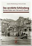 Das zerstörte Schöneberg: Ruinenfotos von Herwarth Staudt - Gudrun Blankenburg