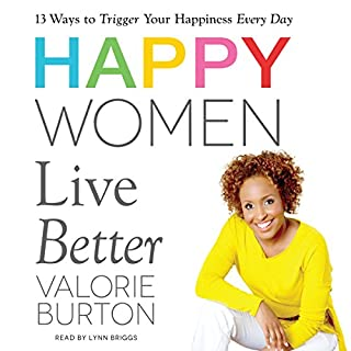 Happy Women Live Better                   By:                                                                                                                                 Valorie Burton                               Narrated by:                                                                                                                                 Lynn Briggs                      Length: 5 hrs and 57 mins     8 ratings     Overall 4.8