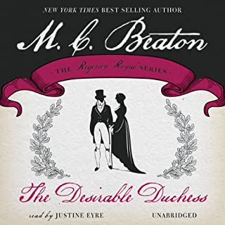 The Desirable Duchess     Dukes and Desires, Book 1              By:                                                                                                                                 M. C. Beaton                               Narrated by:                                                                                                                                 Justine Eyre                      Length: 4 hrs and 24 mins     73 ratings     Overall 4.0