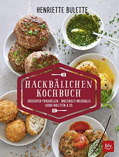 Henriette Bulette: Hackbällchen-Kochbuch: Crossover-Frikadellen, Multikulti-Meatballs, Luxus-Buletten & Co.