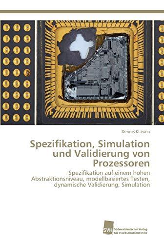 Spezifikation, Simulation und Validierung von Prozessoren: Spezifikation auf einem hohen Abstraktionsniveau, modellbasiertes Testen, dynamische Validierung, Simulation