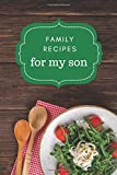 Family Recipes for My Son: Simple Rustic Cover Design / Blank Recipe Book To Write in / Do-It-Yourself Cookbook / Gift From Mom and Dad to Son For ... Day, Christmas / Small 6x9 Empty Notebook