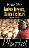 Noires fureurs, blancs menteurs - Rwanda 1990-1994