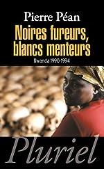 Noires fureurs, blancs menteurs - Rwanda 1990-1994 de Pierre Péan