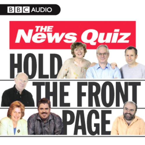 The News Quiz     Hold The Front Page              By:                                                                                                                                 BBC Audiobooks Ltd                               Narrated by:                                                                                                                                 uncredited                      Length: 1 hr and 49 mins     Not rated yet     Overall 0.0
