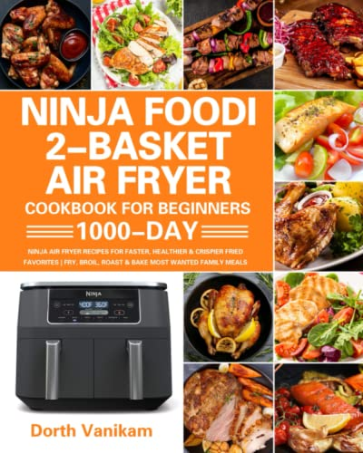 Compare Textbook Prices for Ninja Foodi 2-Basket Air Fryer Cookbook for Beginners: 1000-Day Ninja Air Fryer Recipes for Faster, Healthier & Crispier Fried Favorites   Fry, Broil, Roast & Bake Most Wanted Family Meals  ISBN 9798499533826 by Vanikam, Dorth