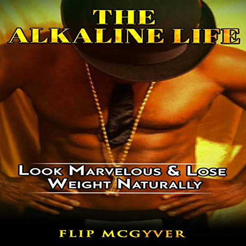 The Alkaline Life: Look Marvelous & Lose Weight Naturally audiobook cover art