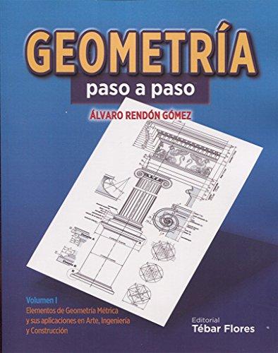 GEOMETRÍA PASO A PASO: ELEMENTOS DE GEOMETRÍA MÉTRICA Y SUS APLICACIONES EN ARTE, INGENIERÍA Y CONSTRUCCIÓN