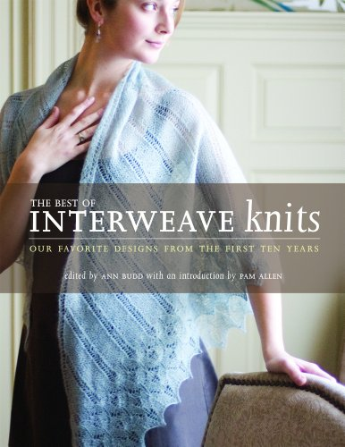 The Best of Interweave Knits: Our Favorite Designs from the First Ten Years: Our Favorite Designs from the First 10 Years