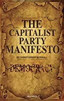 The Capitalist Party Manifesto: Defects within our democracy and what we can do to change it!