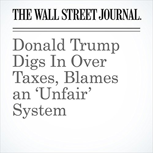 Donald Trump Digs In Over Taxes, Blames an 'Unfair' System audiobook cover art