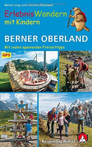 ErlebnisWandern mit Kindern Berner Oberland: 42 Touren – mit vielen spannenden Freizeittipps. Mit GPS-Daten (Rother Wanderbuch)