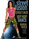 Street Fusion! Street Jazz and Hip-Hop Dance with Karen Gayle: Dance choreography, Hip-hop dance instruction, Jazz dance how-to
