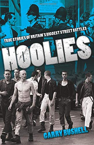 Hoolies: True Stories of Britians Biggest Street Battles