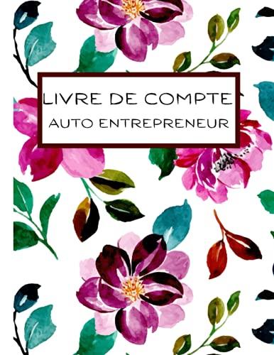 Livre de Compte Auto Entrepreneur: Registre des Recettes et des Achats, Cahier de Comptabilité, 120 Pages, Format 21.59 x 27.94 cm