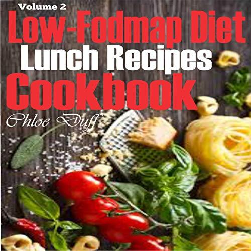 Low Fodmap Diet Lunch Recipes Cookbook Audiobook Chloe Duff Audible Co Uk