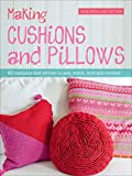 Making Cushions and Pillows: 60 Cushions and Pillows to Sew, Stitch, Knit