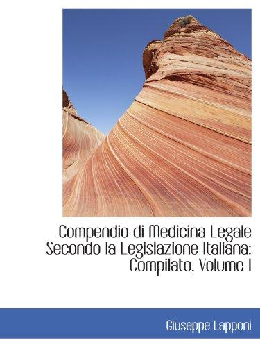 Compendio di Medicina Legale Secondo la Legislazione Italiana: Compilato, Volume I