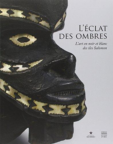 L'éclat des ombres: L'art en noir et blanc des îles Salomon: L'ART EN NOIR ET BLANC DES ILES SALOMON (COEDITION ET MUSEE  SOMOGY)