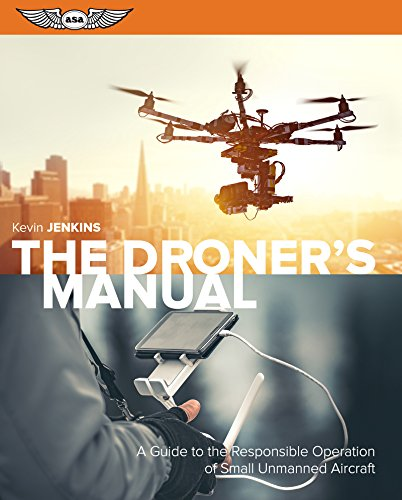 The Droner's Manual: A Guide to the Responsible Operation of Small Unmanned Aircraft (English Edition)