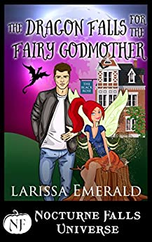 The Dragon Falls For The Fairy Godmother: A Nocturne Falls Universe Story by [Larissa Emerald, Kristen Painter]