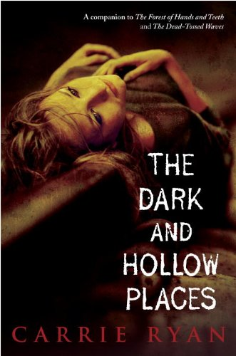 Ebook The Dark And Hollow Places The Forest Of Hands And Teeth 3 By Carrie Ryan