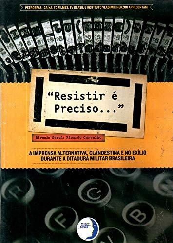 Resistir é Preciso... A imprensa Alternativa, Clandestina e no Exílio Durante a Ditadura Militar Brasileira