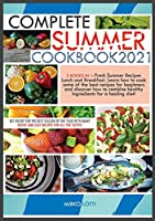 Complete Summer Cookbook 2021: Get Ready for the Best Season of the Year with Many Quick-And-Easy Recipes for All the Tastes! 2 Books in 1: Fresh Summer Recipes Lunch and Breakfast. Learn How to Cook Some of the Best Recipes for Beginners and Discover How to Combine Healthy Ingrents for